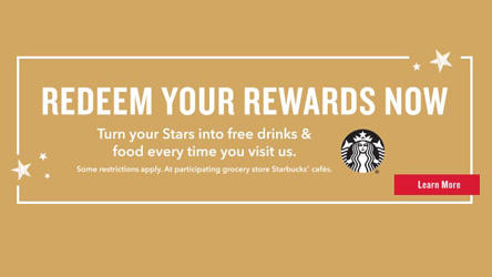 Redeem your rewards now! Turn your Stars into free drinks and food every time you visit us.