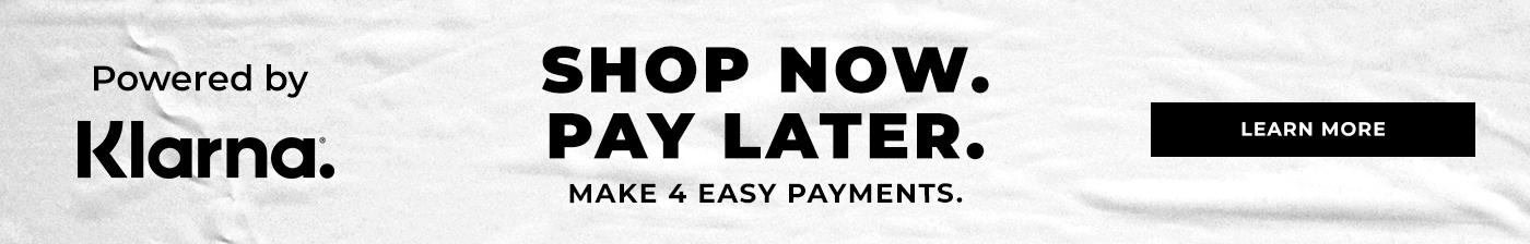 Klarna. Shop now. Pay Later. Make 4 easy payments. Learn More.