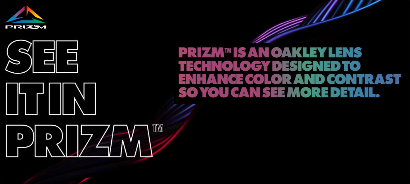 Prizm™ is a lens technology that helps you see color and contrast in more detail.
