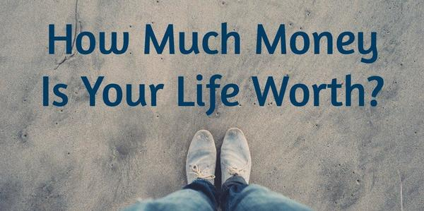 Do you know how much your life is worth? Don't know?
