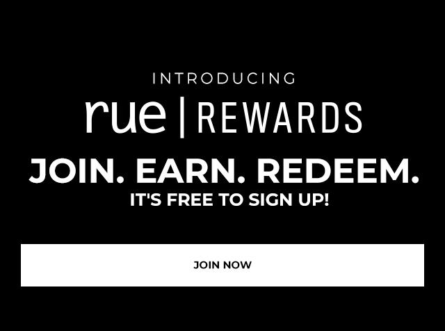 Introducing rue rewards join. earn. redeem. It's free to sign up! Join Now.