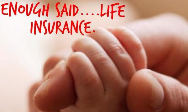 "Baby holding adult hand with caption ""Enough said...life insurance."""