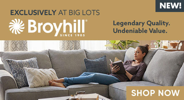 New! Broyhill Exclusively At Big Lots. Legendary Quality. Undeniable Value. Shop Now.