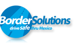 Border Solutions: Drive Safe Through Mexico