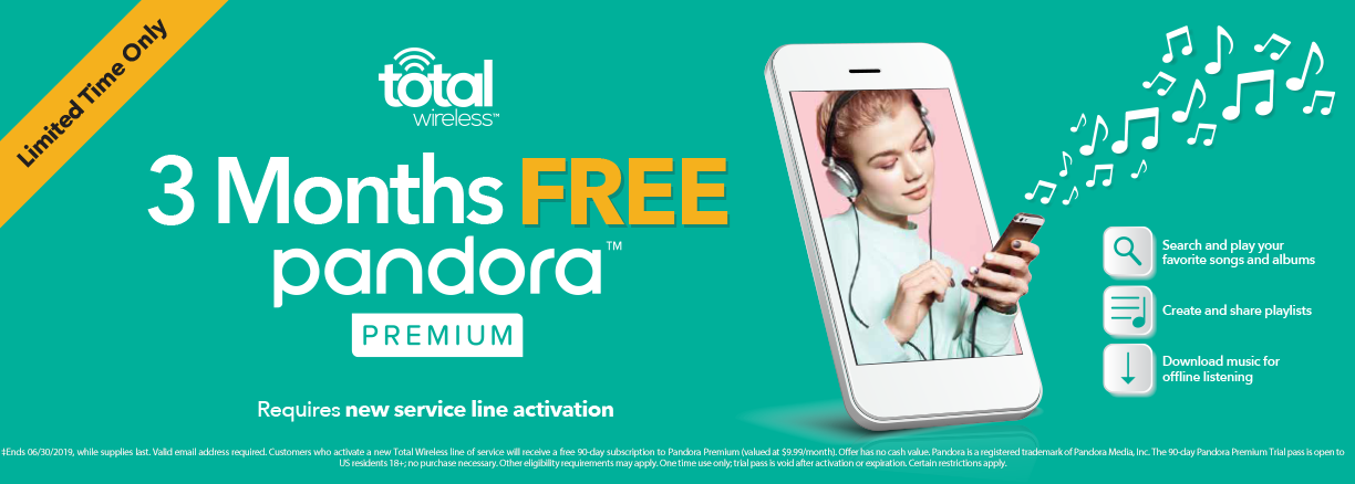 3 months free pandora premium with Total Wireless. Requires new service line activation.