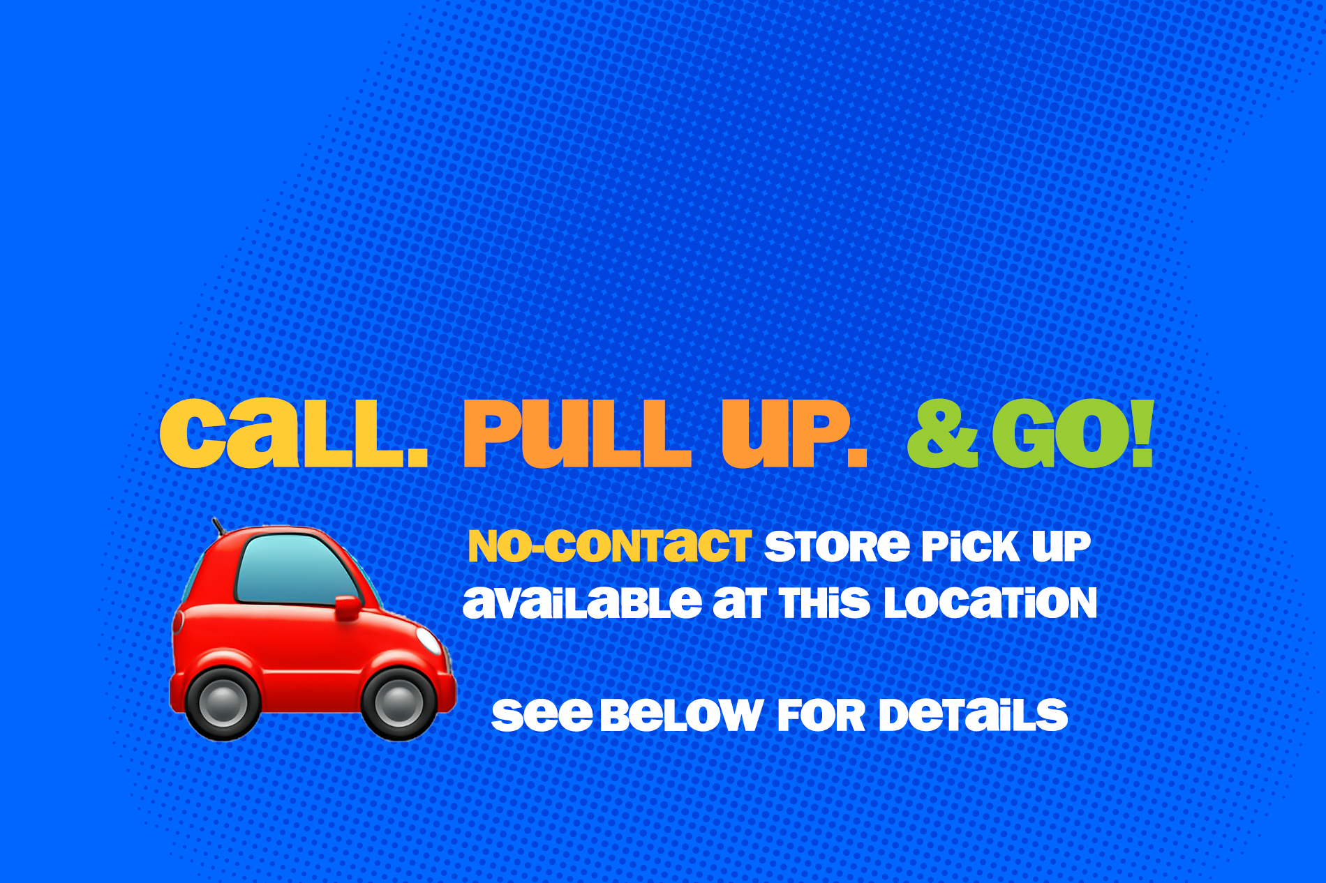 Now Open For No-Contact Curbside Pick Up! Call, Pull Up & Go!  For Top Sellers.
