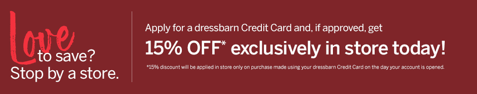 Apply for a dressbarn Credit Card, and, if approved, get 15% OFF* exclusively in store today!