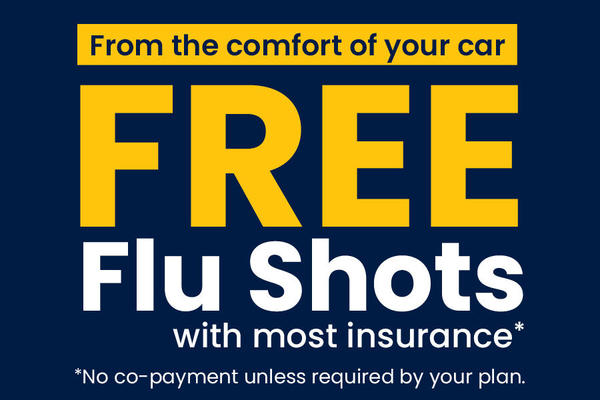 From the comfort of your car Free Flu Shots with most insurance*  No co-payment unless required by your plan.