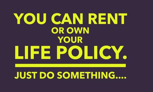 "A graphic that reads ""You can rent or own your life policy. Just do something...."""