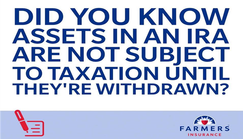 "Text that reads, ""Did you know assets in an IRA are not subject to taxation until they're withdrawn?"""