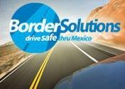 Border Solutions- Insurance for travel into Mexico!  Quote and Bind on-line.